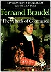 Civilization and Capitalism, 15th-18th Century, Vol. II: The Wheels of Commerce book written by Fernand Braudel