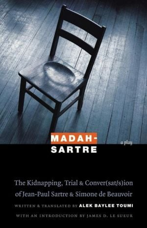 Madah-Sartre: The Kidnapping, Trial, and Conver(sat/s)ion of Jean-Paul Sartre and Simone de Beauvoir book written by Alek Baylee Toumi