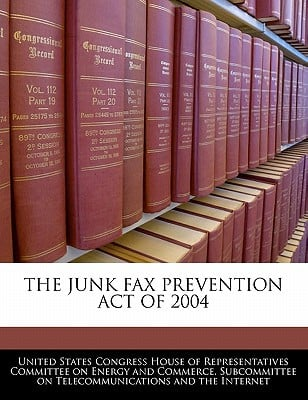 The Junk Fax Prevention Act of 2004 written by United States Congress House of Represen