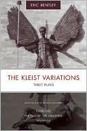 Kleist Variations: Three Plays book written by Eric Bentley