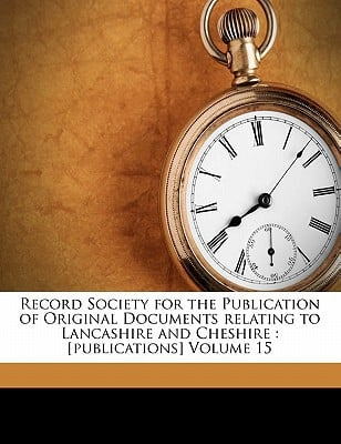 Record Society for the Publication of Original Documents Relating to Lancashire and Cheshire: [Publications] Volume 15 book written by Record Society of La , Record Society of Lancashire and Cheshir