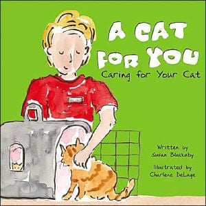 A Cat for You: Caring for Your Cat written by Susan Blackaby