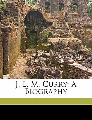 J. L. M. Curry; A Biography book written by ALDERMAN, EDWIN ANDE , Alderman, Edwin Anderson