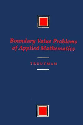 Boundary Value Problems of Applied Mathematics written by John L. Troutman, Maurino Bautista