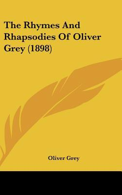 The Rhymes and Rhapsodies of Oliver Grey (1898) book written by Grey, Oliver