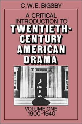 A Critical Introduction to Twentieth-Century American Drama: 1900-1940, Vol. 1 book written by Christopher W. Bigsby
