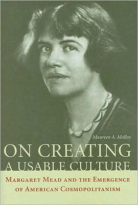 On Creating a Usable Culture: Margaret Mead and the Emergence of American Cosmopolitanism book written by Maureen A. Molloy