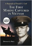 The First Marine Captured in Vietnam: A Biography of Donald G. Cook book written by Donald L. Price