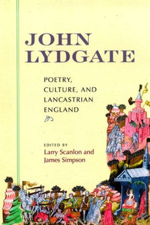 John Lydgate: Poetry, Culture, and Lancastrian England book written by Larry Scanlon
