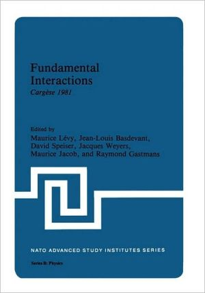 Fundamental Interactions: Cargese 1981 book written by Jean-Louis Basdevant