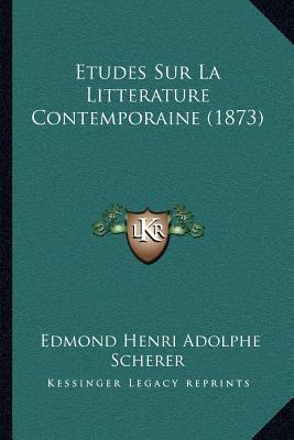 Etudes Sur La Litterature Contemporaine (1873) book written by Scherer, Edmond Henri Adolphe