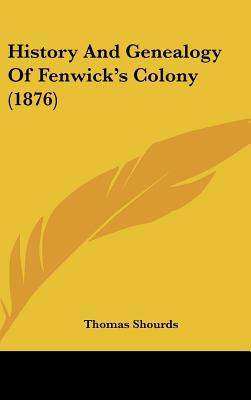 History And Genealogy Of Fenwick's Colony (1876) written by Thomas Shourds