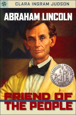 Abraham Lincoln: Friend of the People book written by Clara Ingram Judson