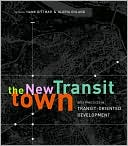 The New Transit Town: Best Practices in Transit-Oriented Development book written by Hank Dittmar