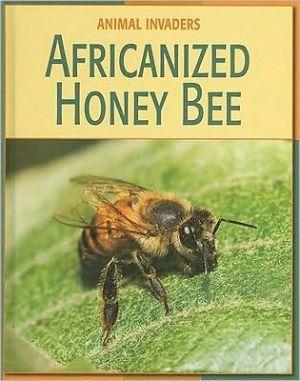 Africanized Honeybee book written by Barbara Somervill