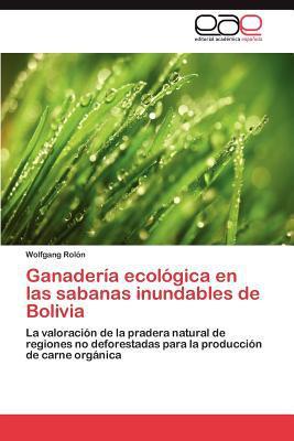 Ganader a Ecol Gica En Las Sabanas Inundables de Bolivia written by Wolfgang Rol N.
