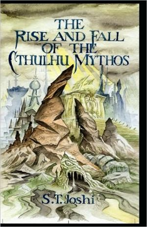 The Rise and Fall Of The Cthulhu Mythos book written by S. T. Joshi
