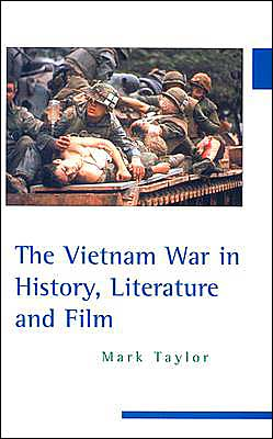 The Vietnam War in History, Literature, and Film book written by Mark Taylor