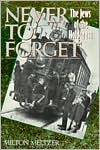 Never to Forget: The Jews of the Holocaust book written by Milton Meltzer
