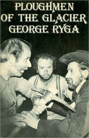 Ploughmen of the Glacier book written by George Ryga