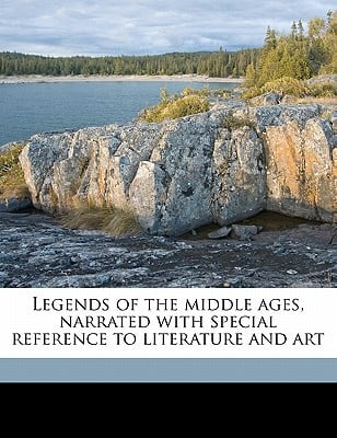 Legends of the Middle Ages, Narrated with Special Reference to Literature and Art written by Guerber, H. A. D. 1929