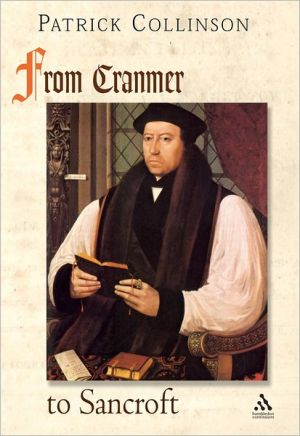 From Cranmer to Sancroft: English Religion in the Age of Reformation book written by Patrick Collinson