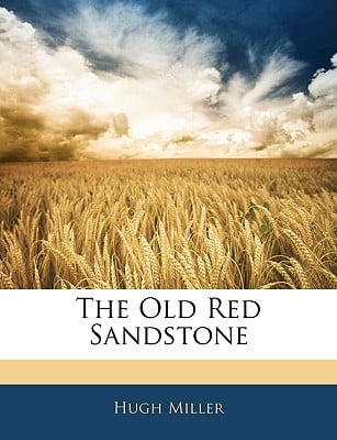 The Old Red Sandstone book written by Miller, Hugh