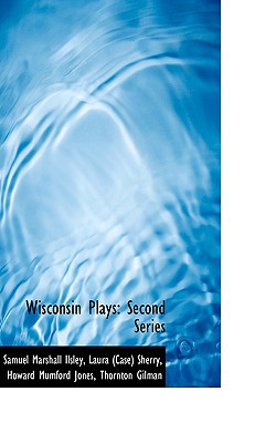 Wisconsin Plays: Second Series written by Ilsley, Samuel Marshall