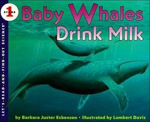 Baby Whales Drink Milk book written by Barbara Juster Esbensen