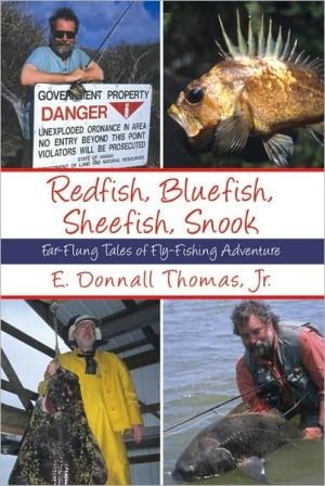 Redfish, Bluefish, Sheefish, Snook: Far-Flung Tales of Fly-Fishing Adventure book written by E. Donnall Thomas