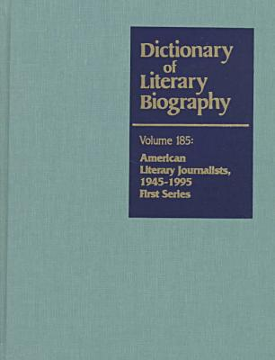 Dictionary of Literary Biography: American Literary Journalists 1945-1995, Vol. 185 written by Arthur Kaul