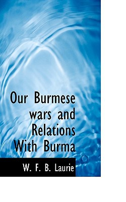 Our Burmese Wars and Relations with Burma book written by Laurie, W. F. B.