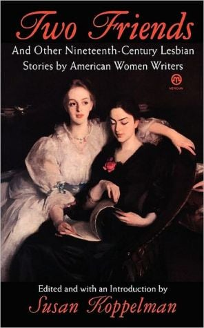 Two Friends And Other 19th-Century American Lesbian Stories book written by Various