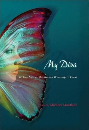 My Diva: 65 Gay Men on the Women Who Inspire Them written by Michael Montlack