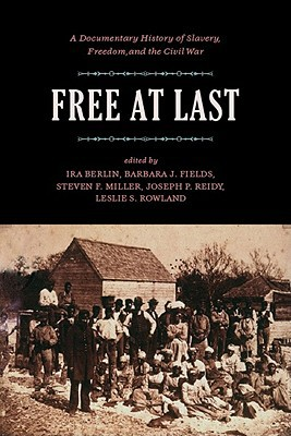 Free at Last: A Documentary History of Slavery, Freedom, and the Civil War book written by Ira Berlin