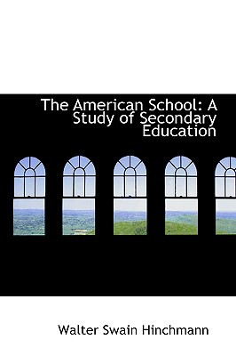 The American School: A Study of Secondary Education written by Hinchmann, Walter Swain