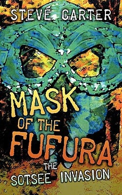 Mask of the Fufura: The Sotsee Invasion written by Carter, Steve