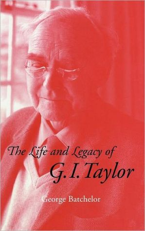 The Life and Legacy of G. I. Taylor book written by George K. Batchelor