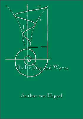 Dielectrics and Waves book written by Arthur R. Von Hippel