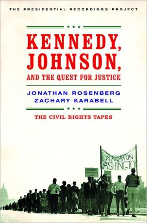 Kennedy, Johnson, and the Quest for Justice: The Civil Rights Tapes book written by Zachary Karabell