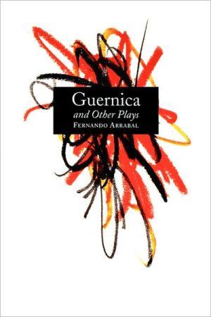 Guernica & Other Plays book written by Fernando Arrabal