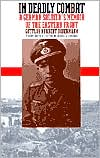 In Deadly Combat: A German Soldier's Memoir of the Eastern Front book written by Gottlob Herbert Bidermann
