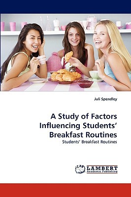 A Study of Factors Influencing Students' Breakfast Routines written by Spendley, Juli