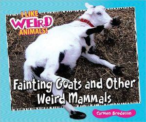 Fainting Goats and Other Weird Mammals book written by Carmen Bredeson