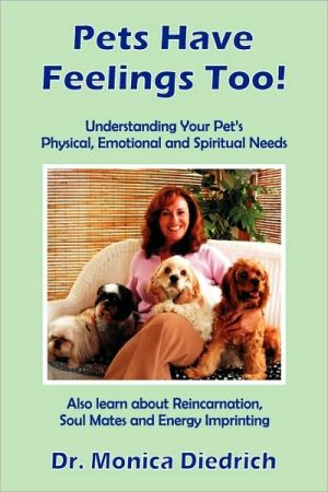 Pets Have Feelings Too! book written by Dr. Monica Diedrich