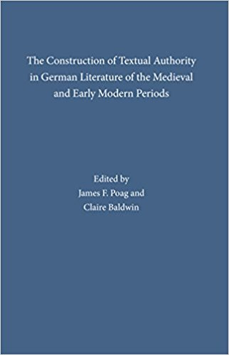 The Construction of Textual Authority in German Literature of the Medieval and Early Modern Periods book written by James F. Poag