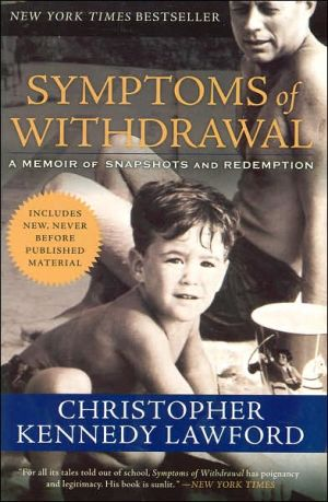 Symptoms of Withdrawal: A Memoir of Snapshots and Redemption book written by Christopher Kennedy Lawford
