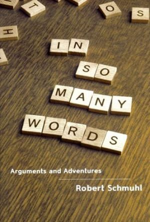 In So Many Words: Arguments and Adventures written by Robert Schmuhl