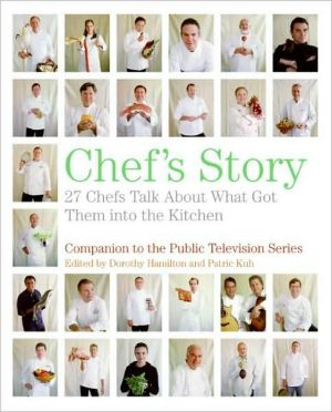 Chef's Story: 27 Chefs Talk about What Got Them into the Kitchen book written by Dorothy Hamilton