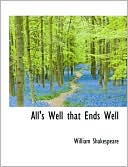 All's Well That Ends Well book written by William Shakespeare